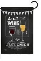 Don't Wine, Just Drink It Garden Flag