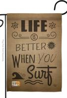 Life Is Better When You Surf Garden Flag