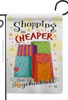 Shopping Is Cheaper Garden Flag